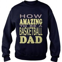 I Love How amazing to be a Basketball Dad T shirts