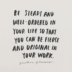 """So that you can be fierce and original in your work"" 