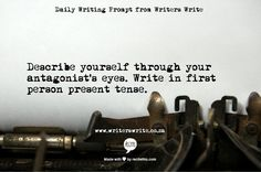 Intriguing writing idea ...  describe yourself through your antagonist's eyes! <3