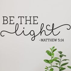 Belvedere Designs LLC Quotes Be the Light Wall Decal Short Bible Verses, Bible Verses Quotes, Faith Quotes, Spin Quotes, Family Bible Verses, Bible Verse Decor, Bible Verse Canvas, Encouragement Quotes, Quotes Quotes