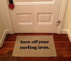 Funny gift idea - turn off your straightener door mat. hair styles, hair straightener, home safety Morgan I think we need this LOL Just In Case, Just For You, Youre My Person, H & M Home, Tips & Tricks, Hair Tricks, Iron Doors, Turn Off, Do It Yourself Home