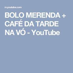 BOLO MERENDA + CAFÉ DA TARDE NA VÓ - YouTube