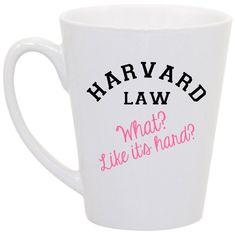 "Legally Blonde- ""Harvard Law. What? Like it's hard"" coffee mug"