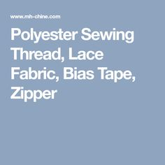 Polyester Sewing Thread, Lace Fabric, Bias Tape, Zipper