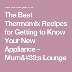 The Best Thermomix Recipes for Getting to Know Your New Appliance - Mum& Lounge Getting To Know You, Appliance, Knowing You, Lounge, Good Things, Meals, Recipes, Congratulations, Food