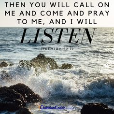 Then you will call on me and come and pray to me, and I will listen. Jeremiah 29:12 #godlyquotes #scriptureoftheday #CCInstitute Christian Faith, Christian Quotes, Scriptures, Bible Verses, Christian Life Coaching, Life Coach Training, Scripture Of The Day, Jeremiah 29, Prayer Quotes