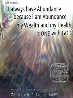 Abundance .. Quote from Andreas Antero Ahrens book: The HE(ART)to be HAPPY