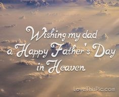 Wishing My Dad A Happy Father's Day In heaven