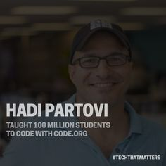 Hadi Partovi is a tech entrepreneur and investor and CEO of the education non-profit Code.org. . Born in Tehran Iran Hadi grew up during the Iran-Iraq war. His school did not offer computer science classes so he taught himself to code at home on a Commodore 64. After immigrating to the United States he spent his summers working as a software engineer to help pay his way through high school and college. Upon graduating from Harvard University with a computer science degree Hadi pursued a…