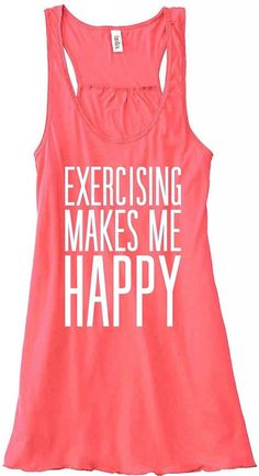 6ad238cd4b1ea2 Exercising Makes Me Happy Flowy Tank Top - Shop Sunset Designs