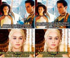Damn straight! and Missandei skip quite a few