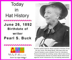 June 26 Today in Hat History. Birthdate of Pearl S Buck.