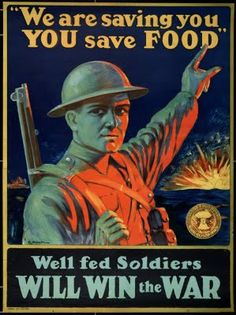 """Well Fed Soldiers Will Win the War A World War I Canada Food Board poster encouraging citizens to save food for the good of their soldiers: """"We are saving you, you save food. Well fed soliders will win the war. Henderson, c. Ww1 Propaganda Posters, Canadian History, American History, Wow Art, World War One, Vintage Travel Posters, Vintage Ads, Wwi, Troops"""