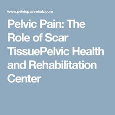 Pelvic Pain: The Role of Scar TissuePelvic Health and Rehabilitation Center