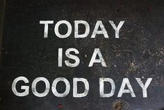 Every day is a good day!