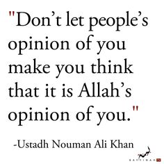 Don't let people's opinion of you makes you think that it is Allah's opinion of you.