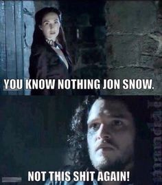 What a bitch for stealing Ygritte's line!