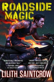 Roadside Magic By Lilith Saintcrow - On Sale Date: 01/26/2016 - New York Times bestselling author Lilith Saintcrow returns to dark fantasy with the second novel in her Gallow & Ragged series where the faery world inhabits diners, dive bars and trailer parks. - See more at: http://www.hachettebookgroup.com/titles/lilith-saintcrow/roadside-magic/9780316277877/#sthash.W2sblIlL.dpuf