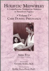 Holistic Midwifery, Vol 1 - the midwifery bible for prenatal care