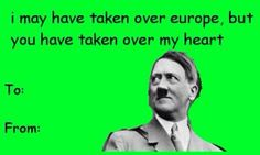 haha even hitler had a valentine that kinda makes me feel lonely! XD