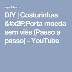 DIY | Costurinhas /Porta moeda sem viés (Passo a passo) - YouTube