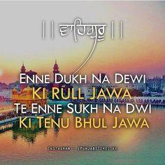 Enne Dukh na dewi K rull jawa te enne sukh na dewi ki tenu bhul jawa Sikh Quotes, Gurbani Quotes, Truth Quotes, Holy Quotes, Indian Quotes, Guru Granth Sahib Quotes, Punjabi Love Quotes, Devotional Quotes, You Wake Up