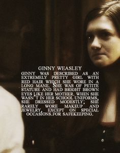 Ginny. Pretty much me except for being petite and red hair. ......  excellent.