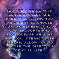 You have the power to change your world around you. Your intent, expressed through your attitude, determines the direction.
