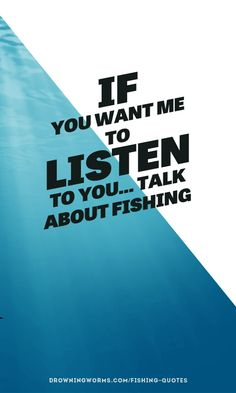 """If you want me to #listen..."" More #fishing quotes at http://drowningworms.com/fishing-quotes"