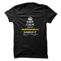 [Best t shirt names] Keep Calm and Let HAMMERSCHLAG Handle it Teeshirt this week Hoodies, Tee Shirts