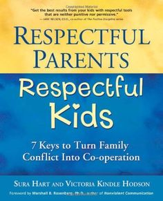 Respectful Parents, Respectful Kids: 7 Keys to Turn Family Conflict into Cooperation by Sura Hart, http://www.amazon.com/dp/1892005220/ref=cm_sw_r_pi_dp_FrPBrb1JWRNFW
