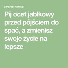Pij ocet jabłkowy przed pójściem do spać, a zmienisz swoje życie na lepsze Menopause, Nutrition, Math, Fitness, Tips, Healthy Diet Meals, Loose Weight, Health, Mathematics