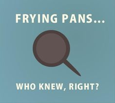 frying pans, who knew, funny tangled quotes