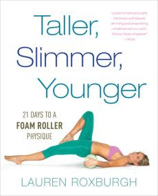 Taller, Slimmer, Younger: 21 Days to a Foam Roller Physique by Lauren Roxburgh, – Cookbooks Online Library, eBooks Collection Cellulite Scrub, Reduce Cellulite, Jesse James, Pilates Reformer, Pilates Workout, Bum Workout, Ex Libris, Save Your Life, Body Bible