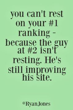 #Seoquotes #Ranking You can't rest on your #1 ranking-because the guy at #2 isn't resting. He's still improving his site
