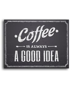 Another great find on #zulily! 'Coffee Is Always a Good Idea' Print by Heart of the Home #zulilyfinds