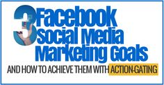 3 Social Media Marketing Goals and How to Achieve Them With Action-Gating