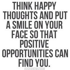 Think positive. I need to remember this everyday since I am battling undiagnosed nighttime depression (my boyfriend thinks I have nighttime depression).