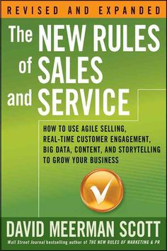 The New Rules of Sales and Service: How to Use Agile Selling, Real-time Customer Engagement, Big Data, Content, a...