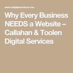 Why Every Business NEEDS a Website – Callahan & Toolen Digital Services