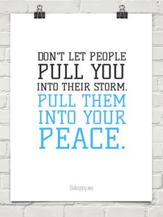 Don't let people pull you into their storm...