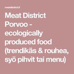 Meat District Porvoo - ecologically produced food (trendikäs & rouhea, syö pihvit tai menu)
