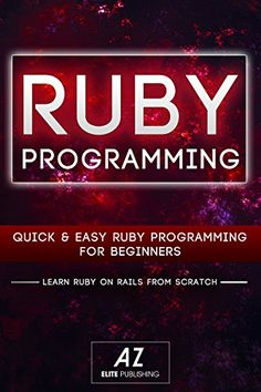 awesome RUBY: Learning Ruby, Zero To Hero in 24 Hours or Less! (RUBY, Learn Ruby, Ruby Rails, Programming Ruby, Ruby Programming, Rail Programming)