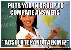 """Puts  you in group to compare answers / """"absolutely no TALKING!"""""""