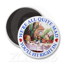 WE'RE ALL QUITE MAD, YOU'LL FIT RIGHT IN MAGNET from Zazzle.com