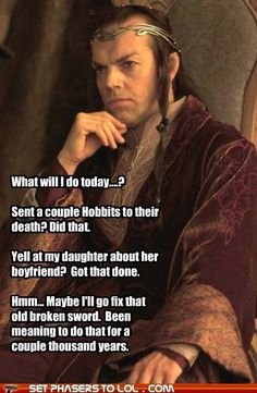 "Elrond's To-Do List. At the top, centuries ago, should have been ""take the chance to toss the Ring into Mt Doom while I'm there"""