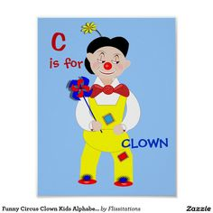 A colorful happy picture great for a baby nursery or kids room with a funny circus clown. Done in an alphabet style letter C is for clown. Alphabet Style, Alphabet For Kids, Word Cat, Create Your Own Poster, Circus Clown, Letter C, Happy Pictures, Ipad Sleeve, Poster Making