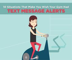 10 Situations That Make You Wish Your Gym Had Text Message Alerts