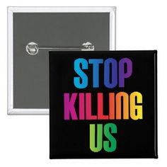 Homosexuals and LGBT people of every ilk have been persecuted and singled out for violence too long. In the last 40 years, some progress has been made--then this. LGBTIQ people are targeted as the victims of the largest mass shooting in U.S. history. The violence must end. Find button here: http://www.zazzle.com/anti_violence_stop_killing_us_mass_shootings_lgbt_pinback_button-145607331401049114