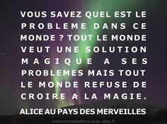 """""""Vous savez quel est le problème dans ce monde ? Tout le monde veut une solution magique à ses problèmes mais tout le monde refuse de croire à la magie."""" - Alice au pays des merveilles http://ift.tt/1V9s8wk"""